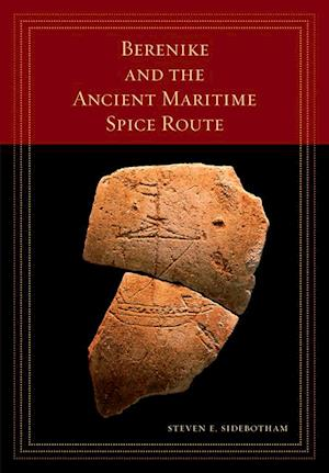Berenike and the Ancient Maritime Spice Route af Steven E. Sidebotham