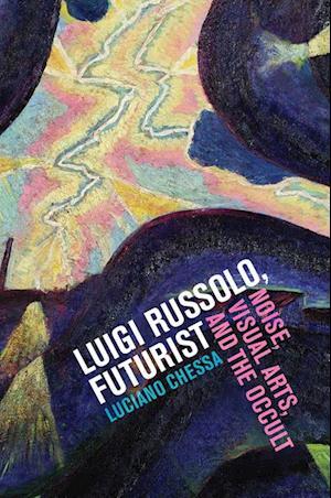 Luigi Russolo, Futurist af Luciano Chessa