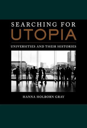 Searching for Utopia af Hanna Holborn Gray