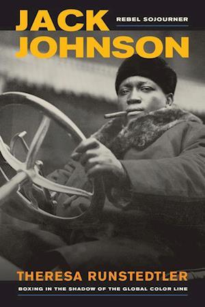 Jack Johnson, Rebel Sojourner af Theresa Runstedtler