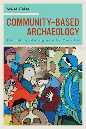 Community-Based Archaeology af Sonya Atalay