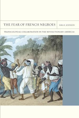 Fear of French Negroes af Sara E. Johnson