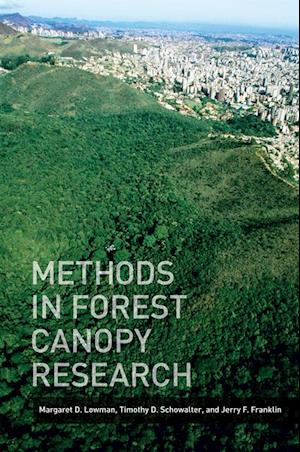 Methods in Forest Canopy Research af Jerry Franklin, Margaret D. Lowman, Timothy Schowalter