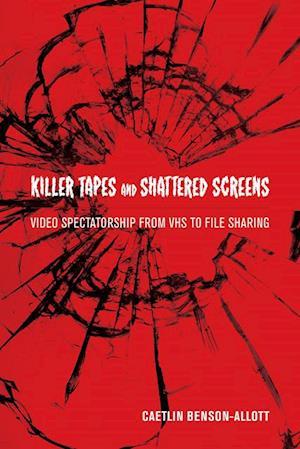 Killer Tapes and Shattered Screens af Caetlin Benson-allott