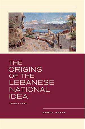 Origins of the Lebanese National Idea af Carol Hakim