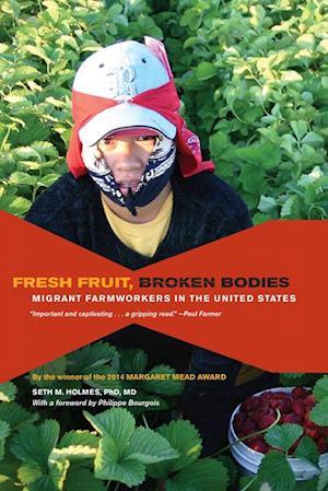 Fresh Fruit, Broken Bodies af Seth Holmes