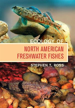 Ecology of North American Freshwater Fishes af Stephen T. Ross Ph. D.