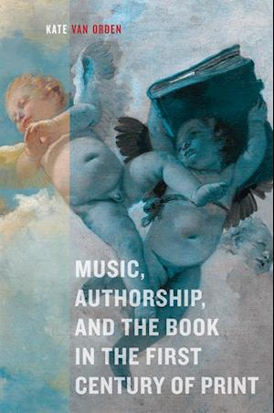 Music, Authorship, and the Book in the First Century of Print af Kate Van Orden