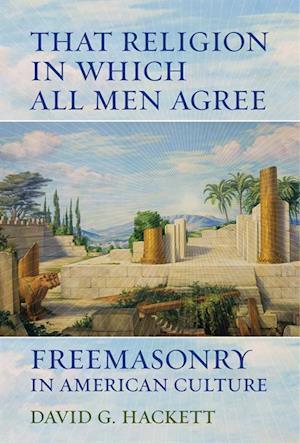 That Religion in Which All Men Agree af David G. Hackett