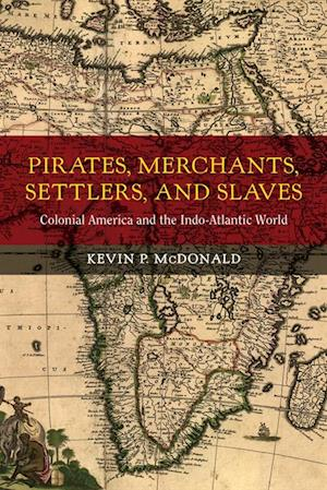 Pirates, Merchants, Settlers, and Slaves af Kevin P. McDonald