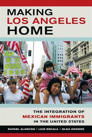 Making Los Angeles Home af Rafael Alarcon, Luis Escala, Olga Odgers