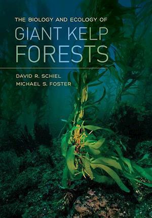 Biology and Ecology of Giant Kelp Forests af David R. Schiel, Michael S. Foster