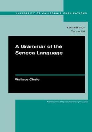 Grammar of the Seneca Language af Wallace Chafe
