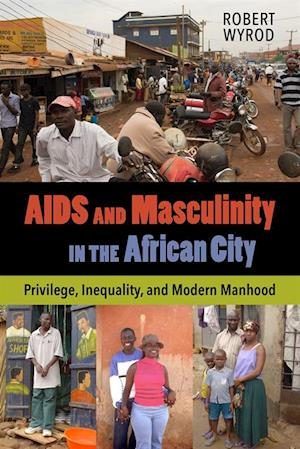 AIDS and Masculinity in the African City af Robert Wyrod