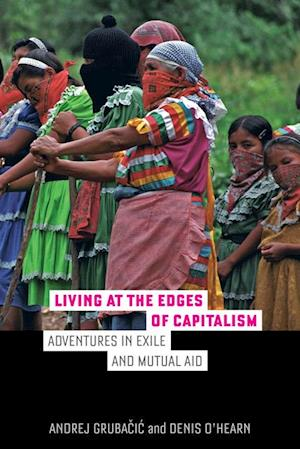 Living at the Edges of Capitalism af Andrej Grubacic, Denis O'Hearn