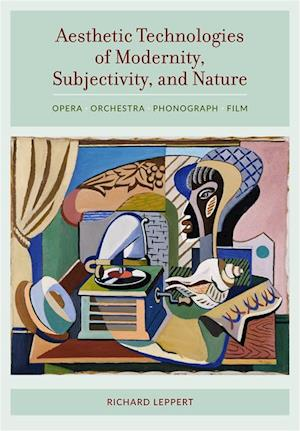 Aesthetic Technologies of Modernity, Subjectivity, and Nature af Richard Leppert