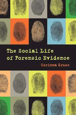Social Life of Forensic Evidence af Corinna Kruse
