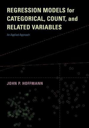Regression Models for Categorical, Count, and Related Variables af Dr. John P. Hoffmann