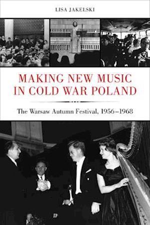 Making New Music in Cold War Poland af Lisa Jakelski