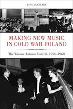 Making New Music in Cold War Poland (California Studies in 20th-Century Music)