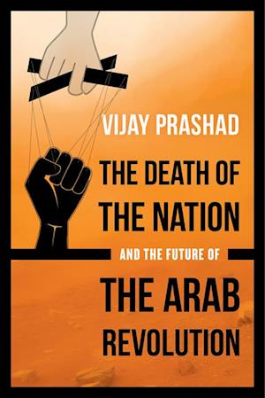 Death of the Nation and the Future of the Arab Revolution af Vijay Prashad