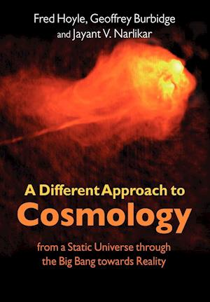 A Different Approach to Cosmology af Geoffrey Burbidge, Fred Hoyle, Jayant Vishnu Narlikar