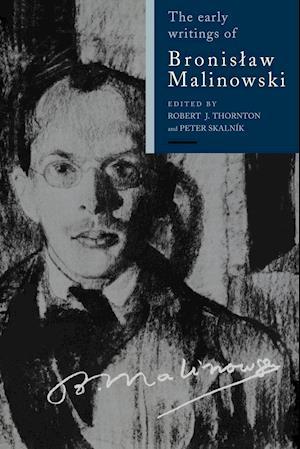 The Early Writings of Bronislaw Malinowski af Ludwik Krzyzanowski, Peter Skalnik, Robert Thornton