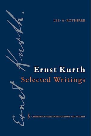Ernst Kurth: Selected Writings af Ernst Kurth, Ian Bent, Lee A Rothfarb