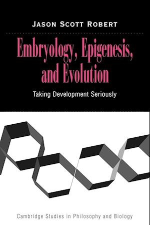 Embryology, Epigenesis and Evolution af Michael Ruse, Jason Scott Robert