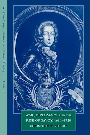 War, Diplomacy and the Rise of Savoy, 1690-1720 af Christopher Storrs