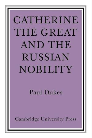 Catherine the Great and the Russian Nobilty af Paul Dukes
