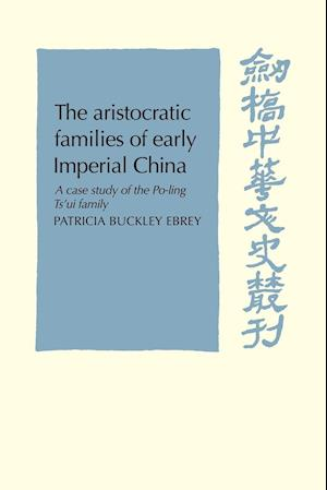 The Aristocratic Families in Early Imperial China af Patricia Buckley Ebrey