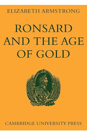 Ronsard and the Age of Gold af Elizabeth Armstrong