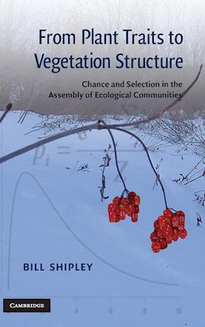 From Plant Traits to Vegetation Structure af Bill Shipley