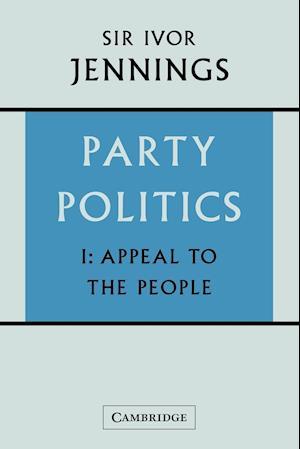 Party Politics: Volume 1, Appeal to the People af Ivor Jennings