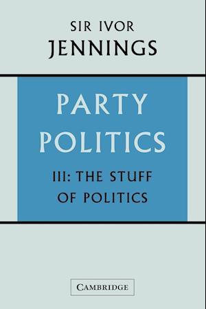 Party Politics: Volume 3, The Stuff of Politics af Ivor Jennings
