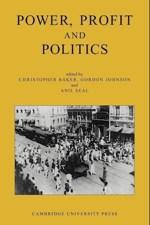 Power, Profit and Politics: Volume 15, Part 3 af Gordon Johnson, Christopher Baker, Anil Seal