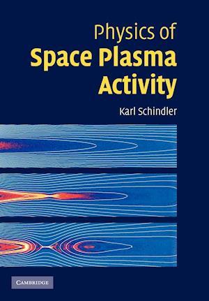Physics of Space Plasma Activity af Karl Schindler