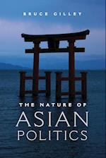 The Nature of Asian Politics af Bruce Gilley