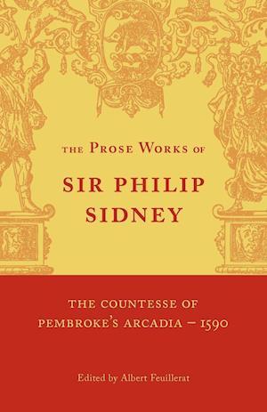 The Countesse of Pembrokes Arcadia: Volume 1 af Albert Feuillerat, Philip Sidney