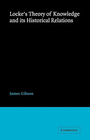 Locke's Theory Knowledge and Its Historical Relations af James Gibson