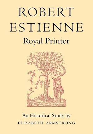 Robert Estienne, Royal Printer af Elizabeth Armstrong