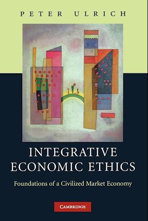 Integrative Economic Ethics af Peter Ulrich, James Fearns