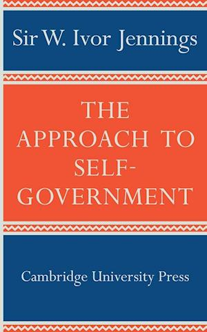 The Approach to Self-Government af Ivor Jennings
