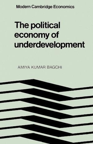 The Political Economy of Underdevelopment af Gautam Mathur, Phyllis Deane, Amiya Kumar Bagchi