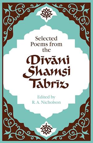 Selected Poems from the Divani Shamsi Tabriz af Jelaluddin Rumi, Reynold A Nicholson