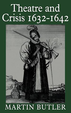 Theatre and Crisis 1632-1642 af Martin Butler