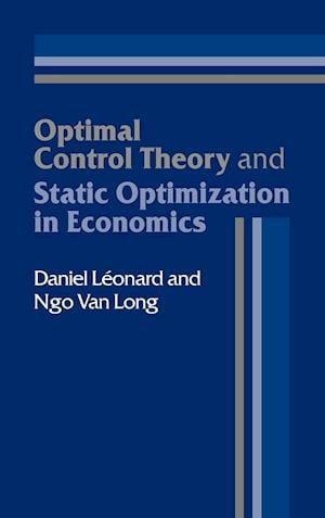 Optimal Control Theory and Static Optimization in Economics af Ngo Van Long, Daniel Leonard