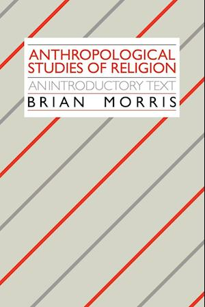 Anthropological Studies of Religion af Brian Morris