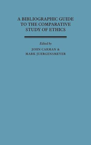 A Bibliographic Guide to the Comparative Study of Ethics af John Carman, Mark Juergensmeyer